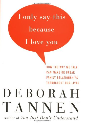 I Only Say This Because I Love You How the Way We Talk Can Make or Break Family Relationships Throughout Our Lives  2001 edition cover
