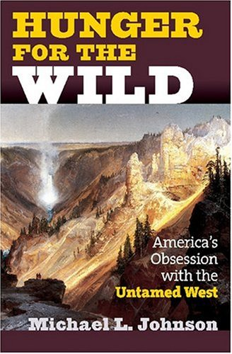 Hunger for the Wild America's Obsession with the Untamed West  2007 edition cover