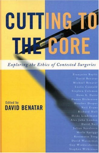 Cutting to the Core Exploring the Ethics of Contested Surgeries  2006 edition cover