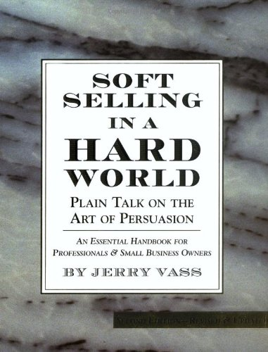 Soft Selling in a Hard World Plain Talk on the Art of Persuasion 2nd 1998 (Revised) edition cover
