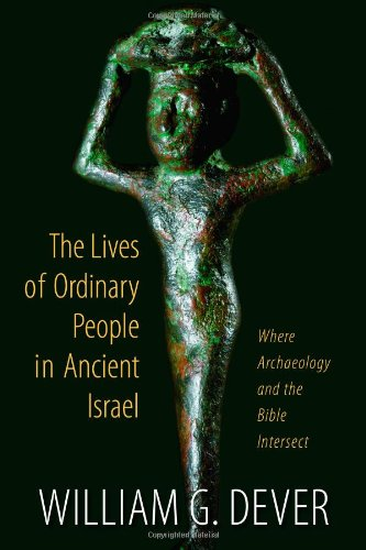 Lives of Ordinary People What the Bible and Archaeology Tell Us about Everyday Life in Ancient Israel  2012 edition cover