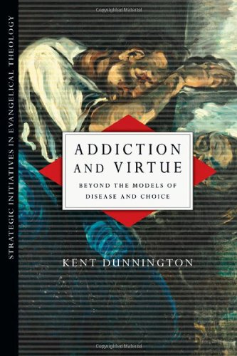 Addiction and Virtue Beyond the Models of Disease and Choice  2011 edition cover