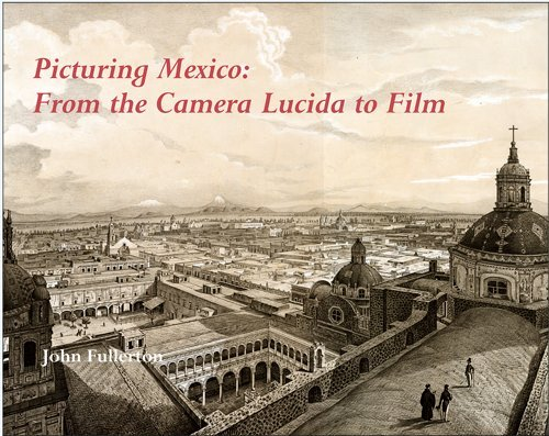 Picturing Mexico From the Camera Lucida to Film  2014 9780861967018 Front Cover