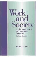 Work and Society An Introduction to Industrial Society 2nd 1996 (Revised) 9780875814018 Front Cover