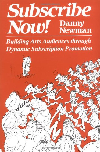 Subscribe Now! Building Arts Audiences Through Dynamic Subscription Promotion 3rd (Reprint) edition cover