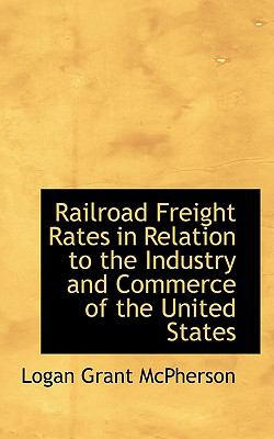Railroad Freight Rates in Relation to the Industry and Commerce of the United States  N/A 9781116808018 Front Cover