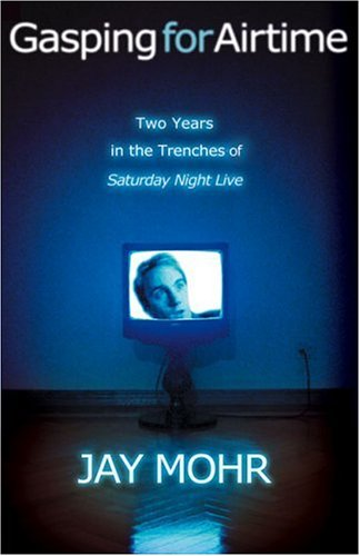 Gasping for Airtime Two Years in the Trenches of Saturday Night Live  2004 9781401308018 Front Cover