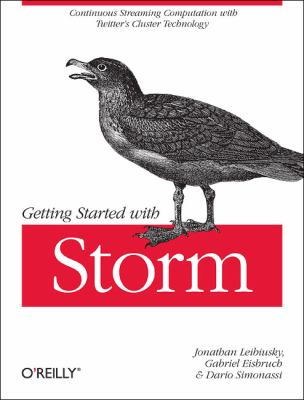 Getting Started with Storm Continuous Streaming Computation with Twitter's Cluster Technology  2012 9781449324018 Front Cover