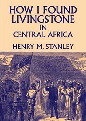 How I Found Livingstone in Central Africa: Library Edition  2012 edition cover