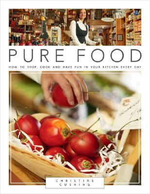 Pure Food How to Shop, Cook and Have Fun in Your Kitchen Every Day  2007 9781552859018 Front Cover