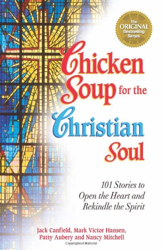 Chicken Soup for the Christian Soul Stories to Open the Heart and Rekindle the Spirit  1997 edition cover