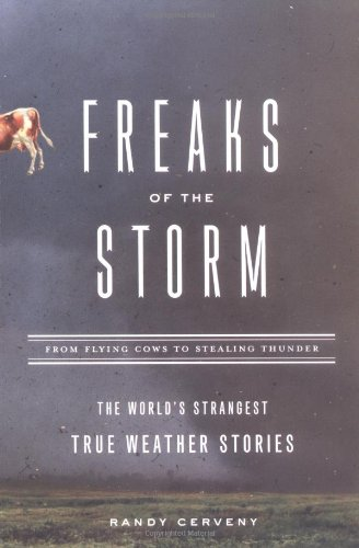 Freaks of the Storm From Flying Cows to Stealing Thunder: the World's Strangest True Weather Stories  2006 9781560258018 Front Cover