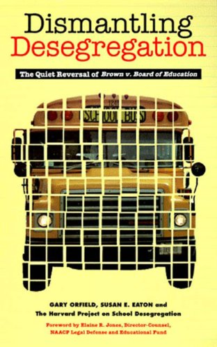 Dismantling Desegregation The Quiet Reversal of Brown V. Board of Education N/A edition cover