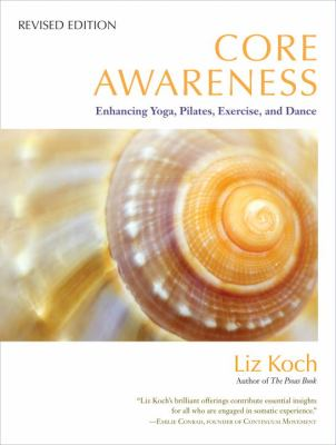 Core Awareness, Revised Edition Enhancing Yoga, Pilates, Exercise, and Dance  2012 edition cover