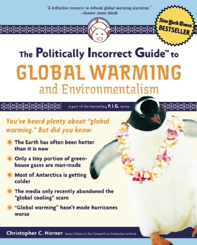 Politically Incorrect Guide to Global Warming and Environmentalism   2007 9781596985018 Front Cover