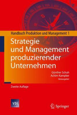 Strategie Und Management Produzierender Unternehmen: Handbuch Produktion Und Management 1  2010 edition cover