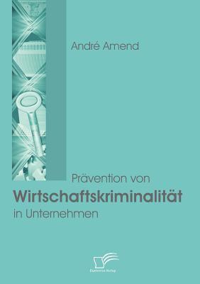 Pr�vention Von Wirtschaftskriminalit�t in Unternehmen   2008 9783836665018 Front Cover