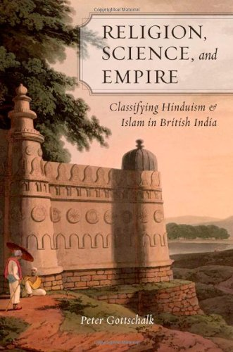 Religion, Science, and Empire Classifying Hinduism and Islam in British India  2012 9780195393019 Front Cover