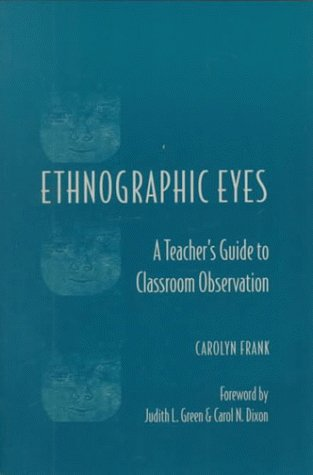 Ethnographic Eyes A Teacher's Guide to Classroom Observation  1999 edition cover