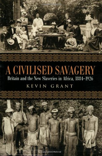 Civilised Savagery Britain and the New Slaveries in Africa, 1884-1926  2005 edition cover