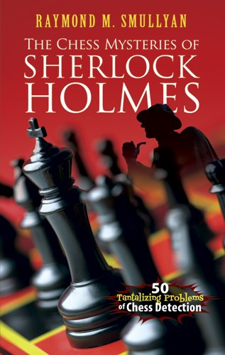 Chess Mysteries of Sherlock Holmes 50 Tantalizing Problems of Chess Detection  2012 edition cover