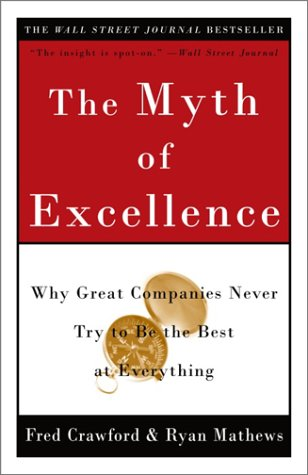 Myth of Excellence Why Great Companies Never Try to Be the Best at Everything N/A edition cover