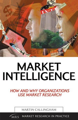 Market Intelligence How and Why Organizations Use Market Research  2004 9780749442019 Front Cover