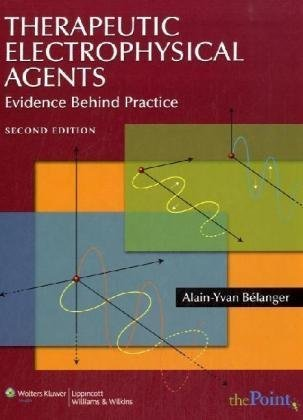 Therapeutic Electrophysical Agents Evidence Behind Practice 2nd 2010 (Revised) 9780781770019 Front Cover