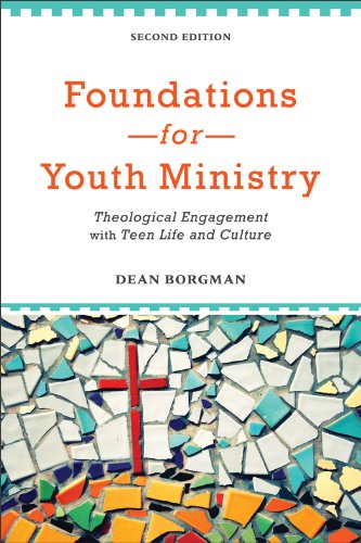 Foundations for Youth Ministry Theological Engagement with Teen Life and Culture 2nd edition cover