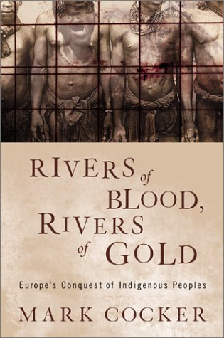 Rivers of Blood, Rivers of Gold Europe's Conquest of Indigenous Peoples N/A edition cover