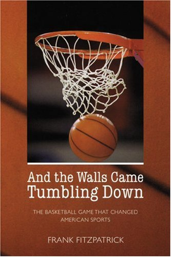 And the Walls Came Tumbling Down The Basketball Game That Changed American Sports  1999 edition cover