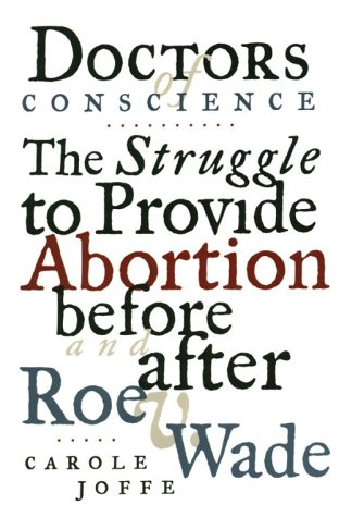 Doctors of Conscience : The Struggle to Provide Abortion Before and after Roe vs. Wade  1996 edition cover