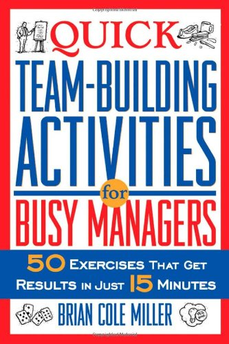 Quick Team-Building Activities for Busy Managers 50 Exercises That Get Results in Just 15 Minutes  2003 edition cover