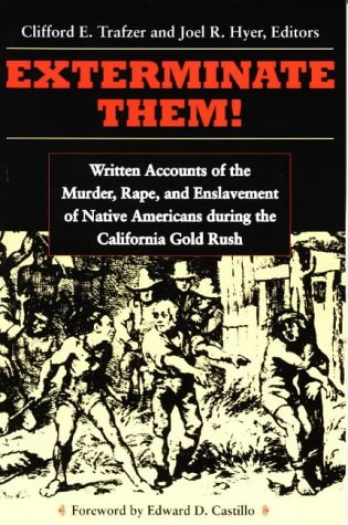Exterminate Them Written Accounts of the Murder, Rape and Enslavement of Native Americans During the California Gold Rush, 1848-1868 N/A edition cover