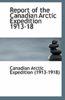 Report of the Canadian Arctic Expedition 1913-18  N/A 9781113240019 Front Cover