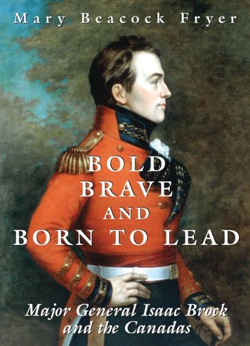 Bold, Brave, and Born to Lead Major General Isaac Brock and the Canadas  2004 9781550025019 Front Cover