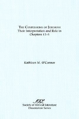 Confessions of Jeremiah Their Interpretation and Their Role in Chapters 1-25 N/A 9781555400019 Front Cover