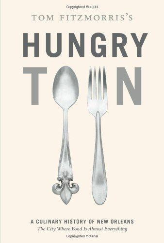 Hungry Town A Culinary History of New Orleans, the City Where Food Is Almost Everything  2010 edition cover