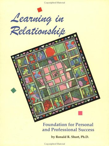 Learning in Relationship : Foundation for Personal and Professional Success 1st 1998 edition cover