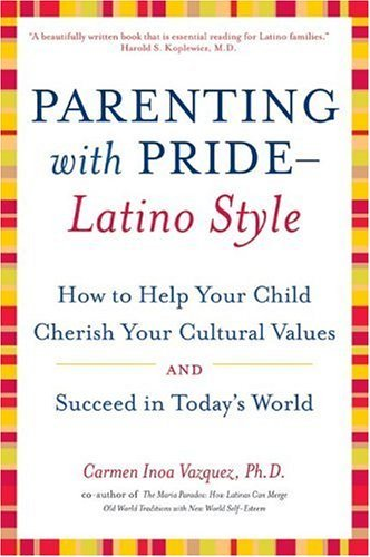 Parenting with Pride-Latino Style How to Help Your Child Cherish Your Cultural Values and Succeed in Today's World N/A 9780060543020 Front Cover