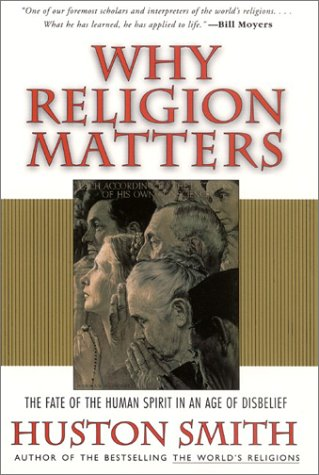 Why Religion Matters The Fate of the Human Spirit in an Age of Disbelief  2001 (Reprint) edition cover