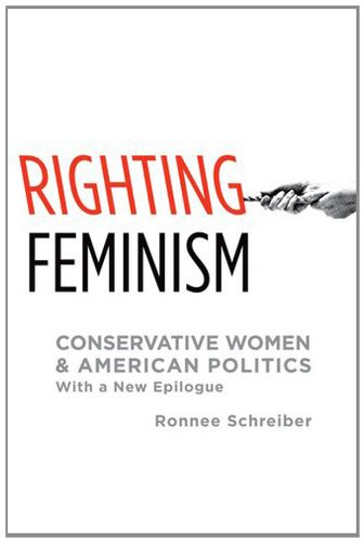 Righting Feminism Conservative Women and American Politics, with a New Epilogue  2012 edition cover