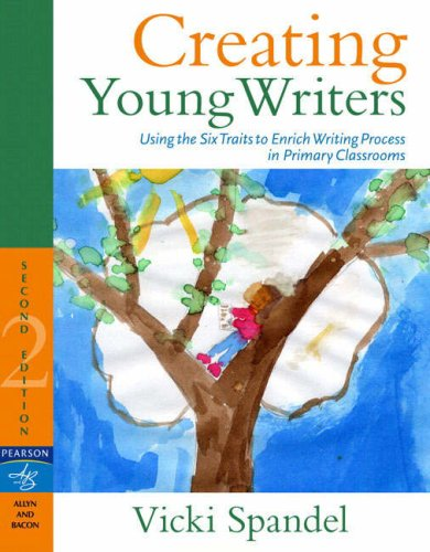 Creating Young Writers Using the Six Traits to Enrich Writing Process in Primary Classrooms 2nd 2008 edition cover