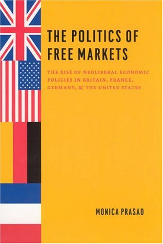 Politics of Free Markets The Rise of Neoliberal Economic Policies in Britain, France, Germany, and the United States  2006 edition cover