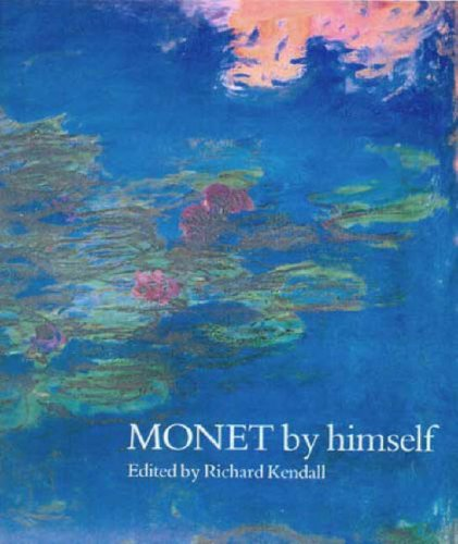 Monet By Himself: Paintings, Drawings, Pastels, Letters N/A edition cover