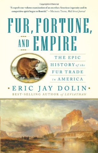 Fur, Fortune, and Empire The Epic History of the Fur Trade in America  2011 edition cover