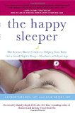 Happy Sleeper The Science-Backed Guide to Helping Your Baby Get a Good Night's Sleep-Newborn to School Age  2014 9780399166020 Front Cover