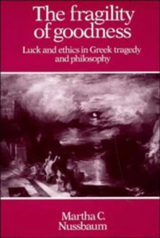 Fragility of Goodness Luck and Ethics in Greek Tragedy and Philosophy  1986 9780521277020 Front Cover