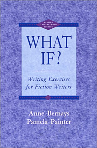 What If? Writing Exercises for Fiction Writers 2nd 1995 9780673990020 Front Cover