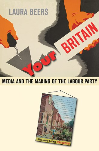 Your Britain Media and the Making of the Labour Party  2010 9780674050020 Front Cover